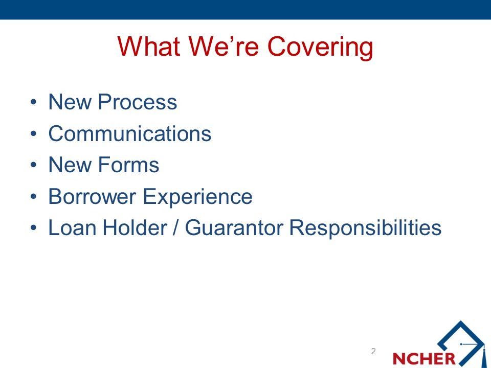 What We're Covering New Process Communications New Forms Borrower Experience Loan Holder / Guarantor Responsibilities 2