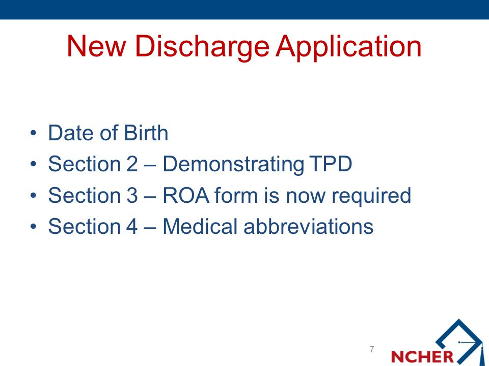 New Discharge Application Date of Birth Section 2 – Demonstrating TPD Section 3 – ROA form is now required Section 4 – Medical abbreviations 7