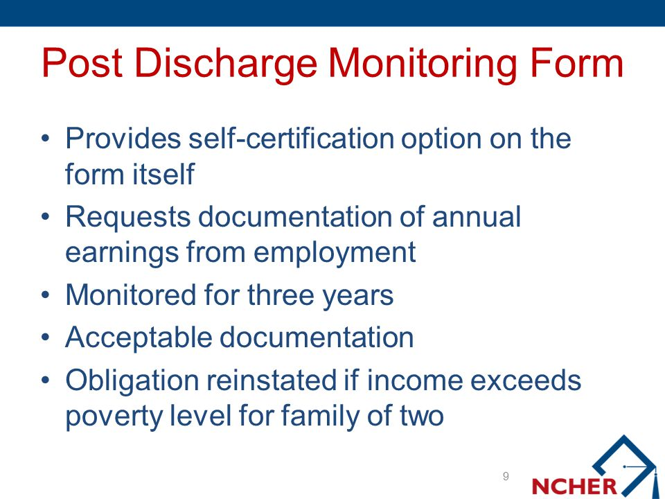 Post Discharge Monitoring Form Provides self-certification option on the form itself Requests documentation of annual earnings from employment Monitor
