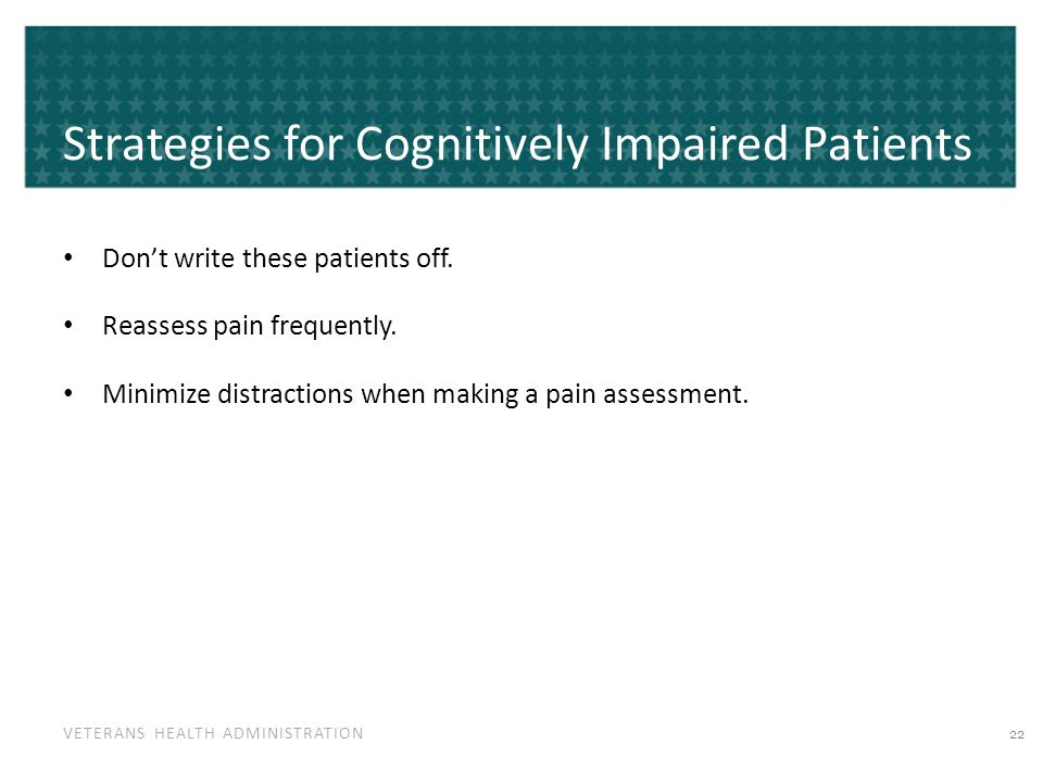 VETERANS HEALTH ADMINISTRATION Strategies for Cognitively Impaired Patients Don't write these patients off.