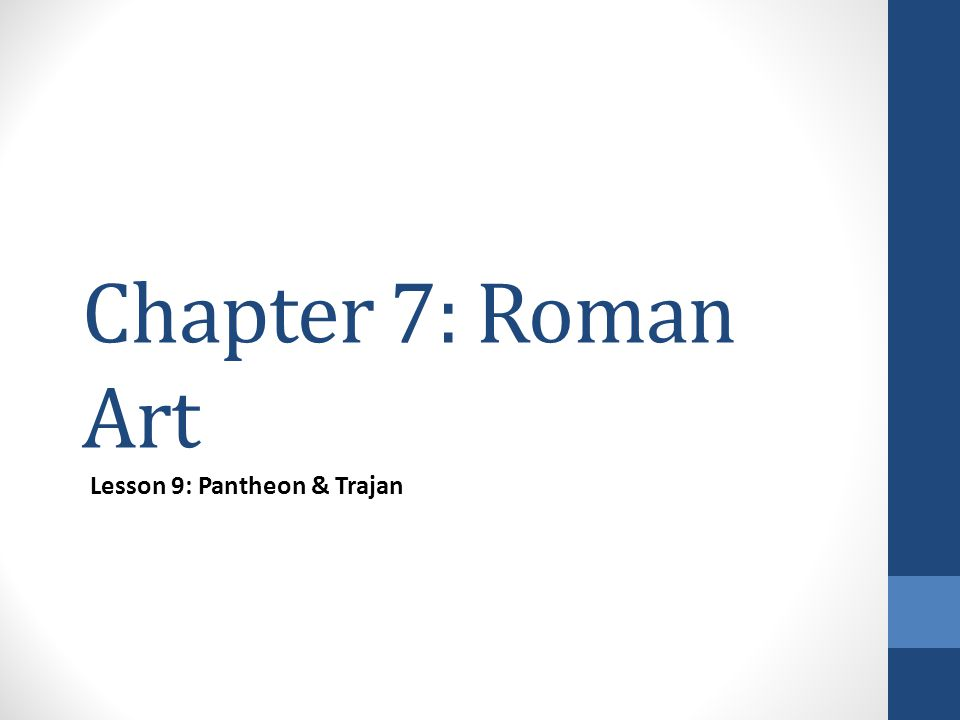 Chapter 7: Roman Art Lesson 9: Pantheon & Trajan