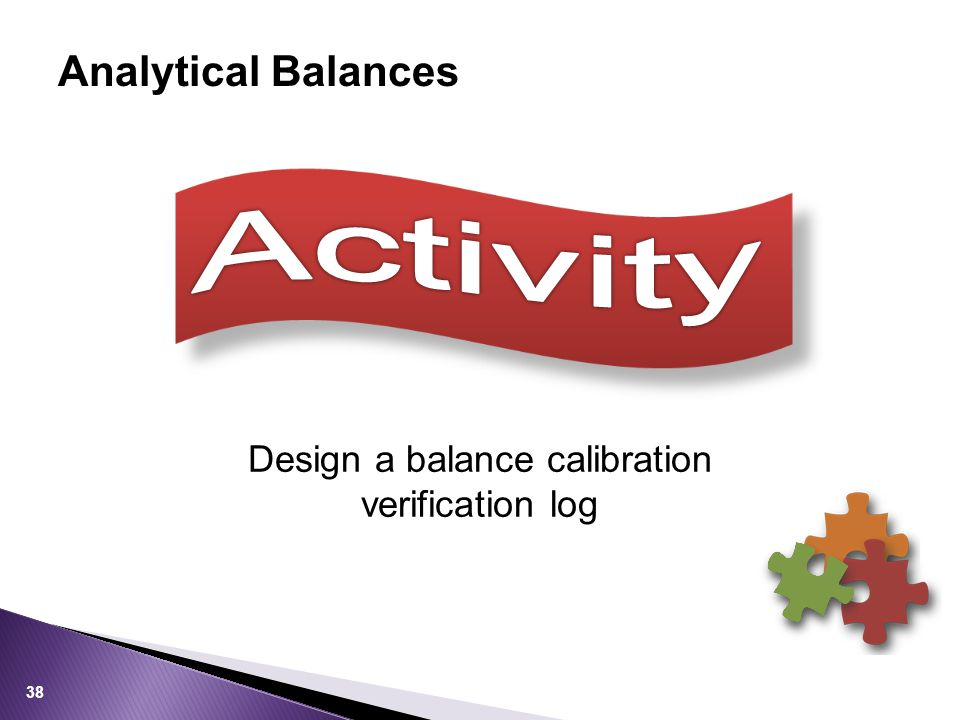 Design a balance calibration verification log Analytical Balances 38