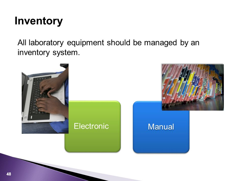 All laboratory equipment should be managed by an inventory system. Inventory Electronic Manual 48