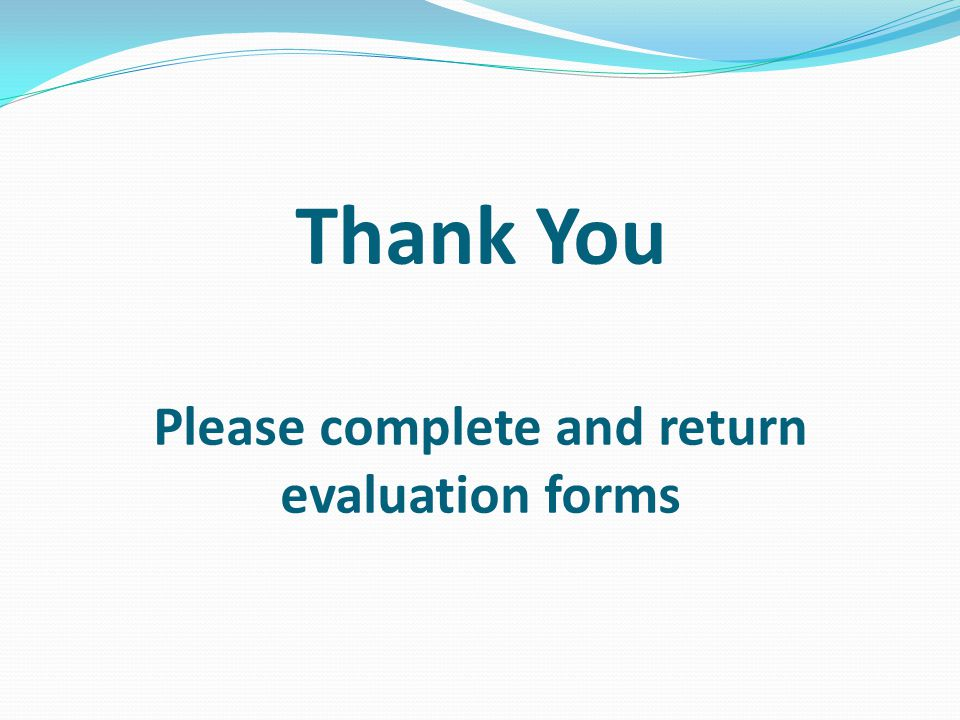 Thank You Please complete and return evaluation forms