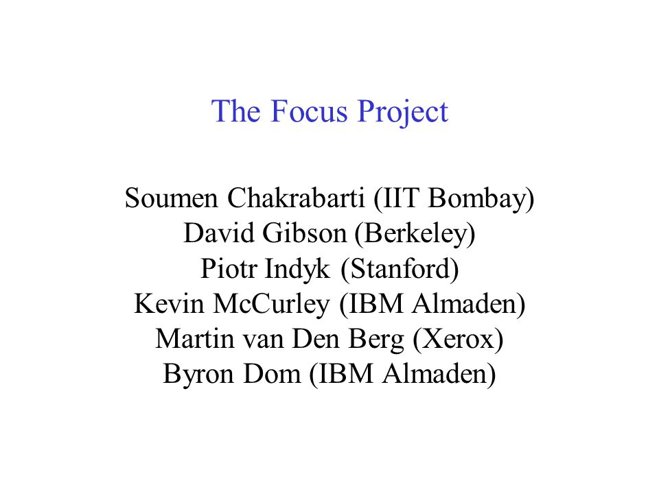 Focused Crawling: A New Approach to Topic-Specific Web Resource Discovery Soumen Chakrabarti (IIT Bombay) Martin van Den Berg (Xerox) Byron Dom (IBM Almaden)