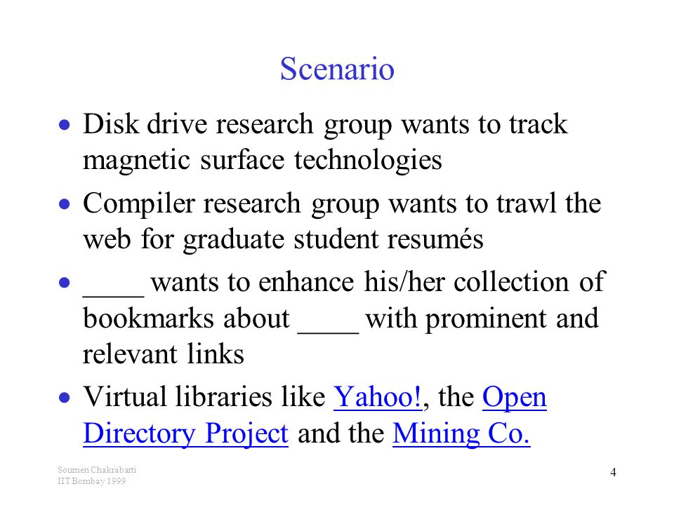 Soumen Chakrabarti IIT Bombay 1999 45 Conclusion  New architecture for example-driven topic- specific web resource discovery  No dependence on full web crawl and index  Modest desktop hardware adequate  Variable radius goal-directed crawling  High harvest rate  High quality resources found far from keyword query response nodes