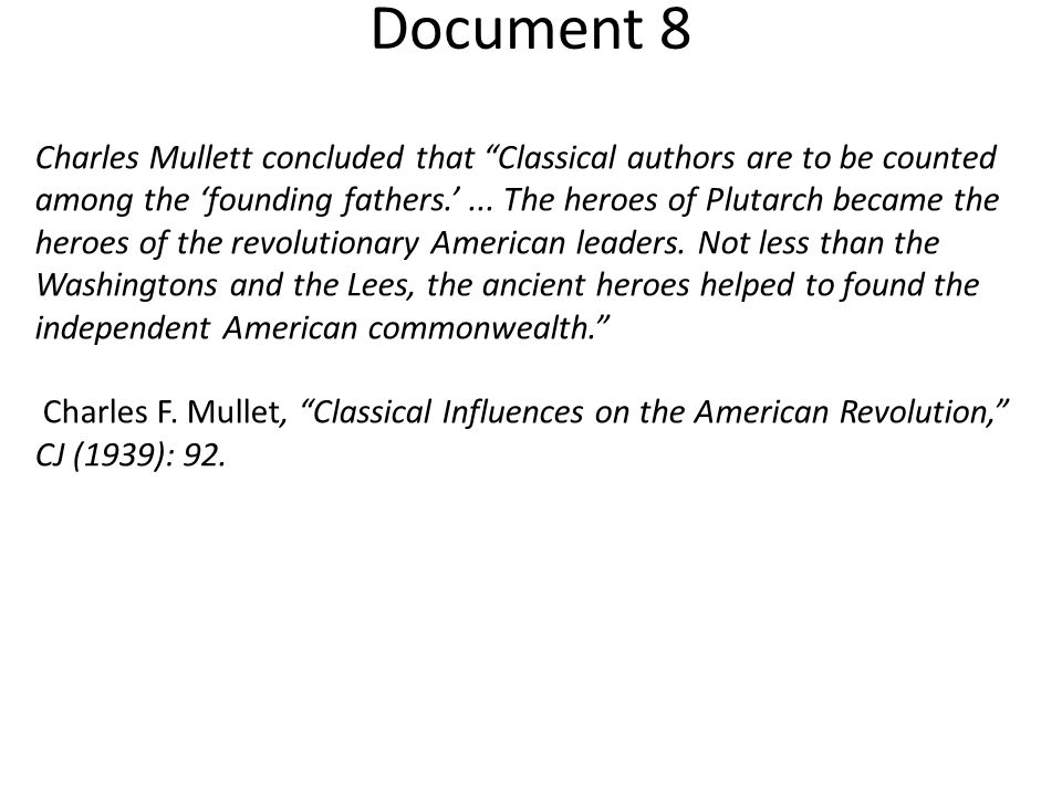 """Document 8 Charles Mullett concluded that """"Classical authors are to be counted among the 'founding fathers.'... The heroes of Plutarch became the hero"""