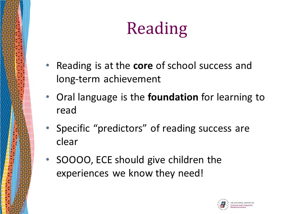 "Reading Reading is at the core of school success and long-term achievement Oral language is the foundation for learning to read Specific ""predictors"""