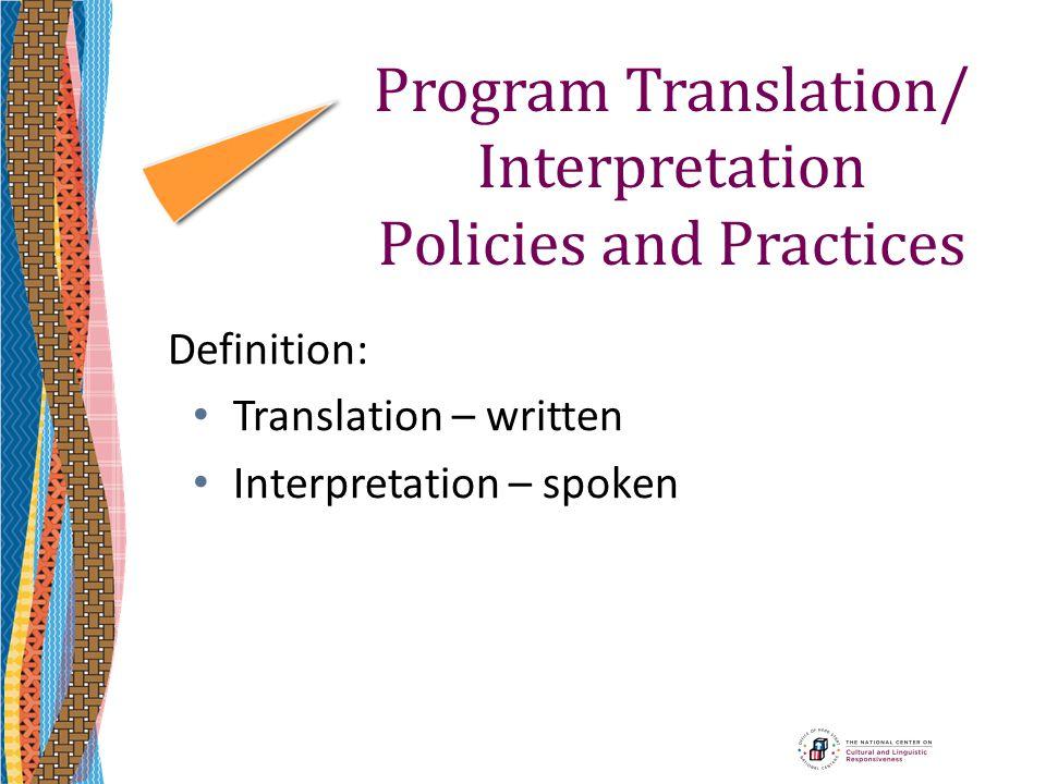 Program Translation/ Interpretation Policies and Practices Definition: Translation – written Interpretation – spoken