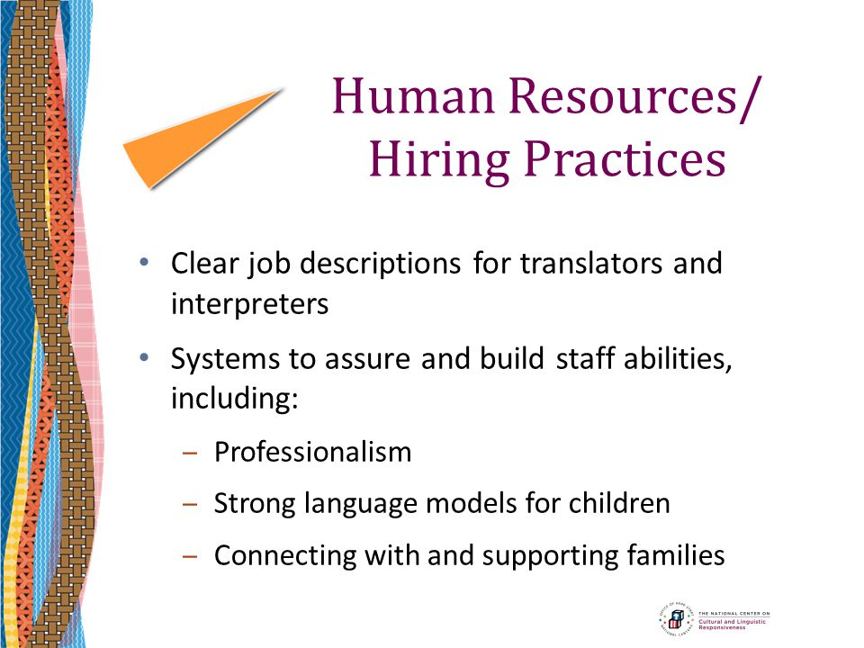 Human Resources/ Hiring Practices Clear job descriptions for translators and interpreters Systems to assure and build staff abilities, including: ‒Pro