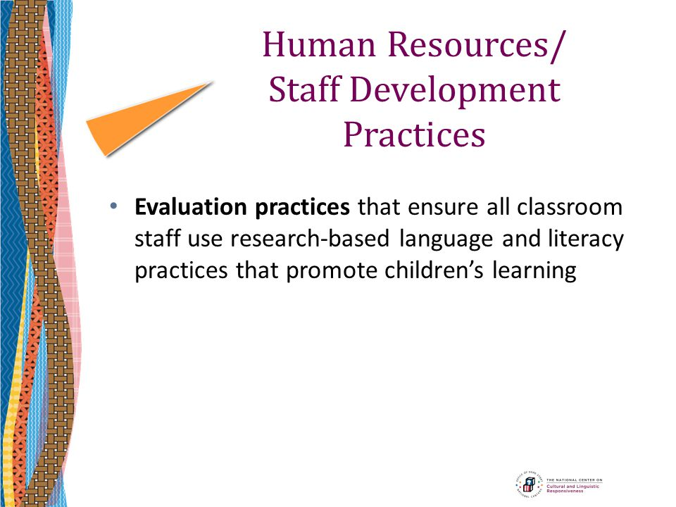 Human Resources/ Staff Development Practices Evaluation practices that ensure all classroom staff use research-based language and literacy practices t
