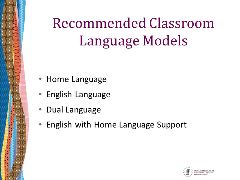 Recommended Classroom Language Models Home Language English Language Dual Language English with Home Language Support