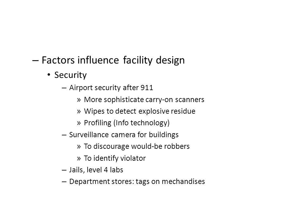 – Factors influence facility design Security – Airport security after 911 » More sophisticate carry-on scanners » Wipes to detect explosive residue »