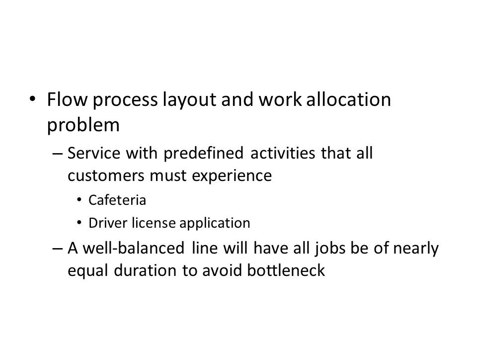 Flow process layout and work allocation problem – Service with predefined activities that all customers must experience Cafeteria Driver license appli