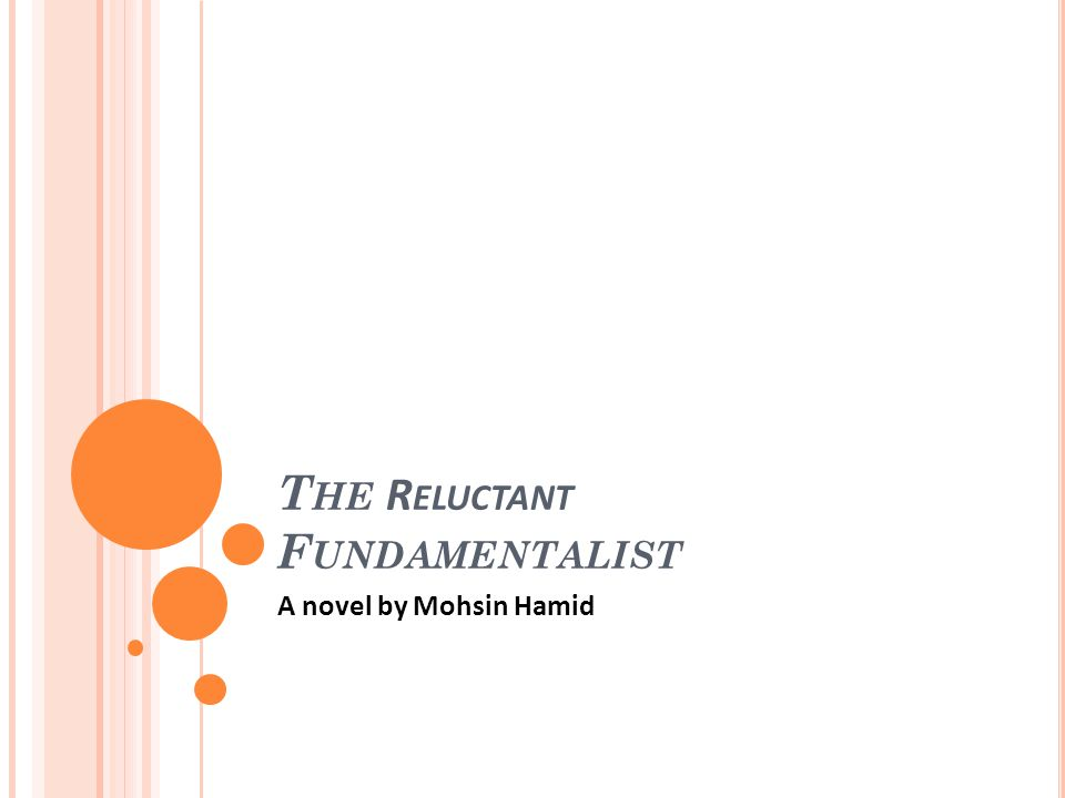 T HE R ELUCTANT F UNDAMENTALIST A novel by Mohsin Hamid