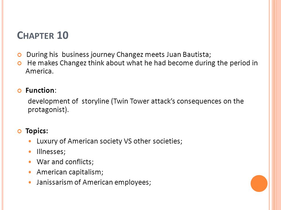 C HAPTER 10 During his business journey Changez meets Juan Bautista; He makes Changez think about what he had become during the period in America.