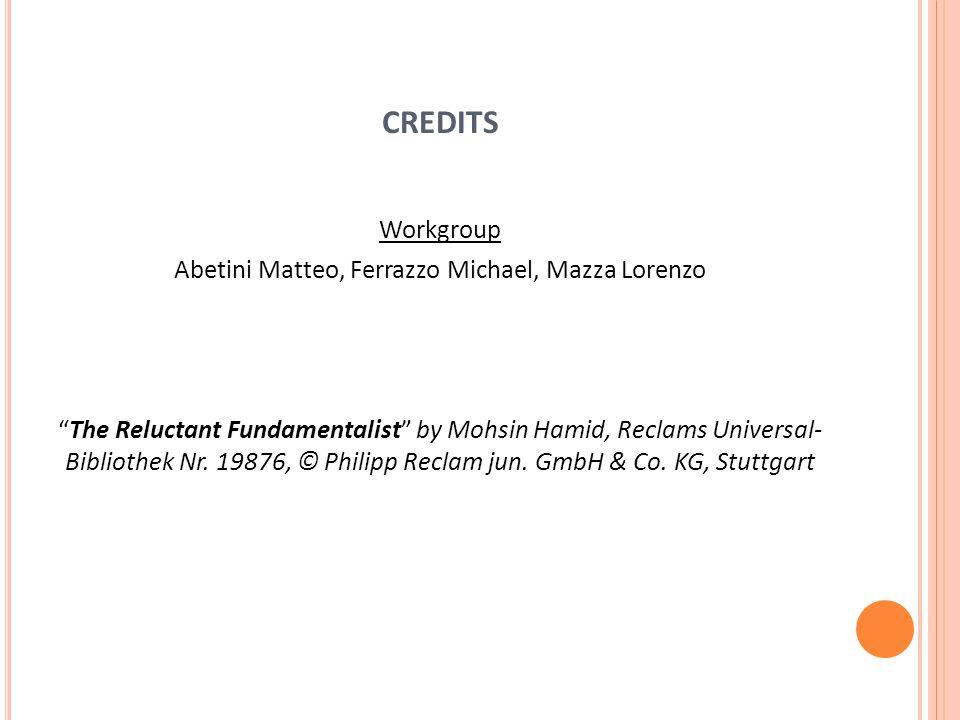 CREDITS Workgroup Abetini Matteo, Ferrazzo Michael, Mazza Lorenzo The Reluctant Fundamentalist by Mohsin Hamid, Reclams Universal- Bibliothek Nr.
