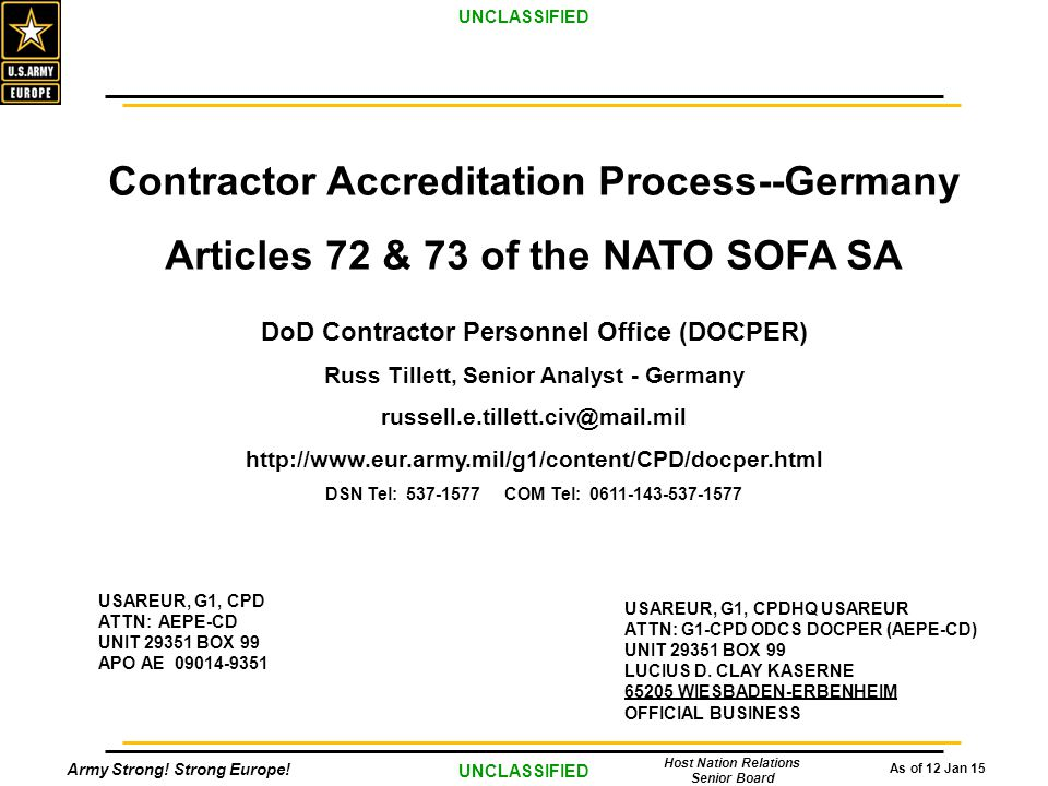 Army Strong! Strong Europe! As of 12 Jan 15 UNCLASSIFIED Host Nation Relations Senior Board SA Overview - Germany Contractor Accreditation Process--Ge
