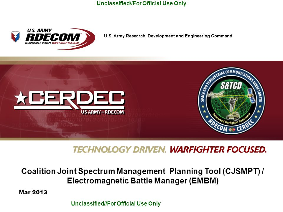 U.S. Army Research, Development and Engineering Command Unclassified//For Official Use Only Mar 2013 Coalition Joint Spectrum Management Planning Tool