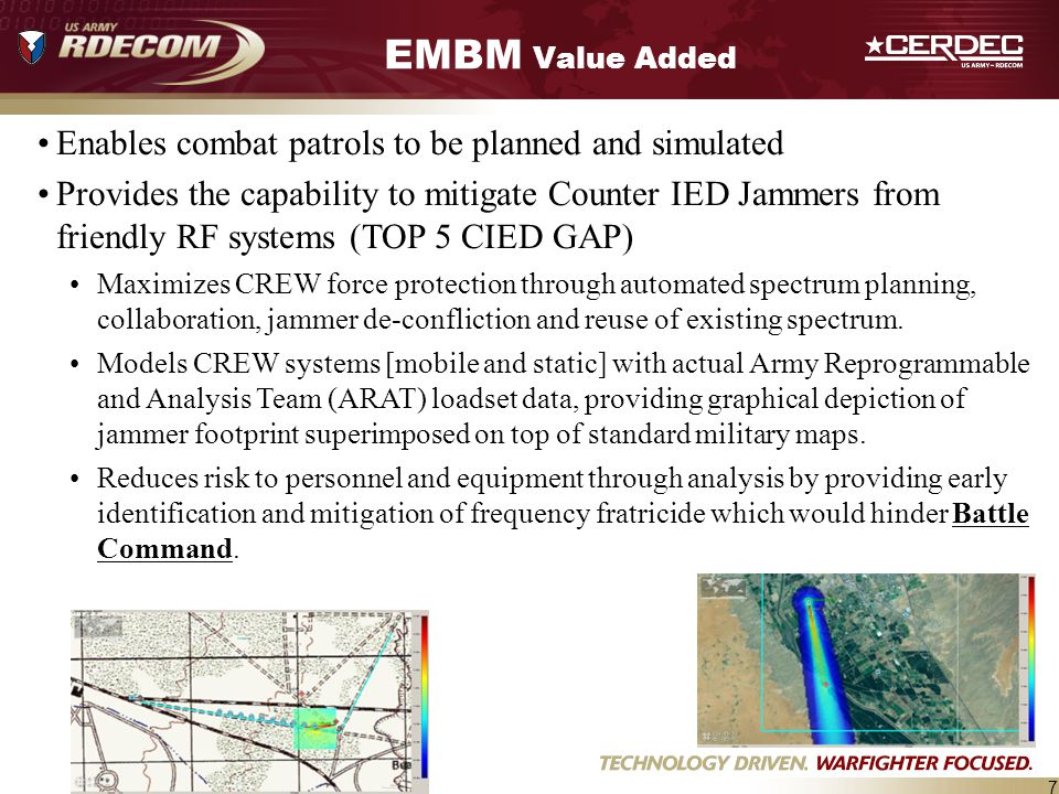 7 EMBM Value Added Enables combat patrols to be planned and simulated Provides the capability to mitigate Counter IED Jammers from friendly RF systems