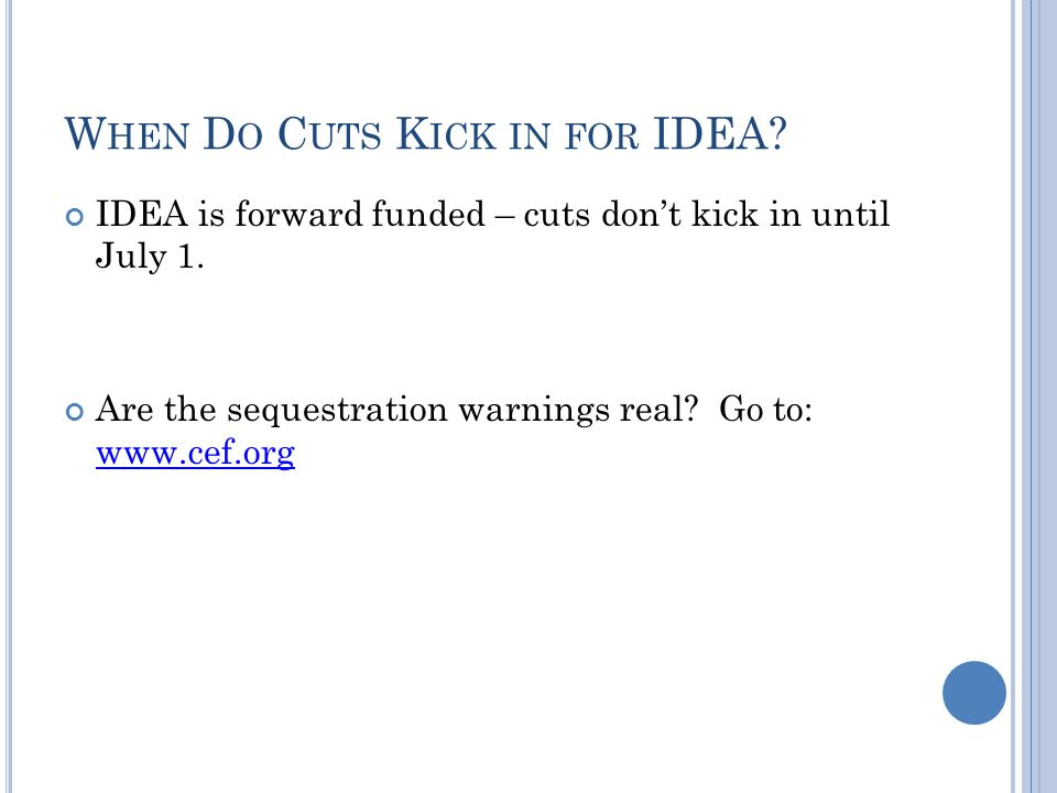 W HEN D O C UTS K ICK IN FOR IDEA. IDEA is forward funded – cuts don't kick in until July 1.