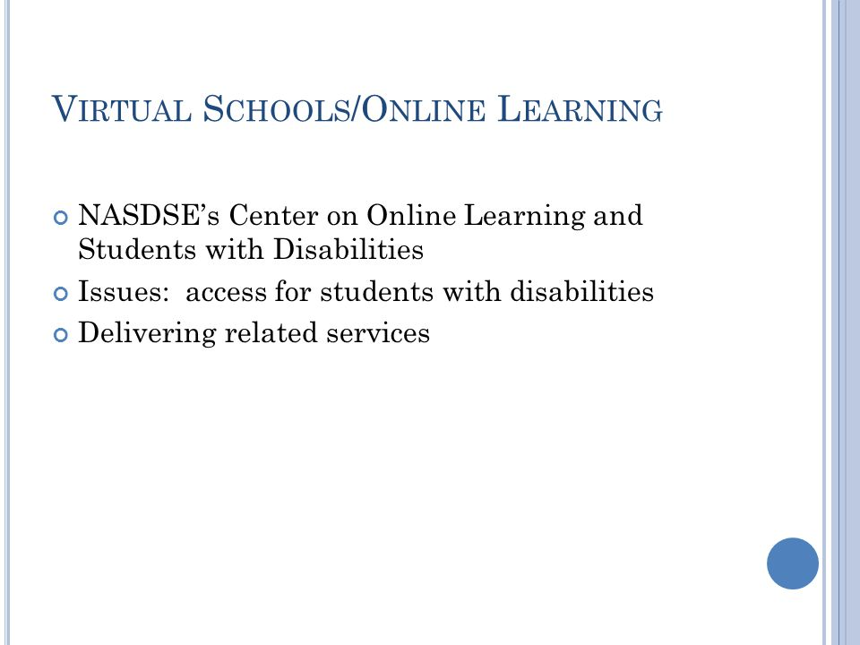 V IRTUAL S CHOOLS /O NLINE L EARNING NASDSE's Center on Online Learning and Students with Disabilities Issues: access for students with disabilities Delivering related services