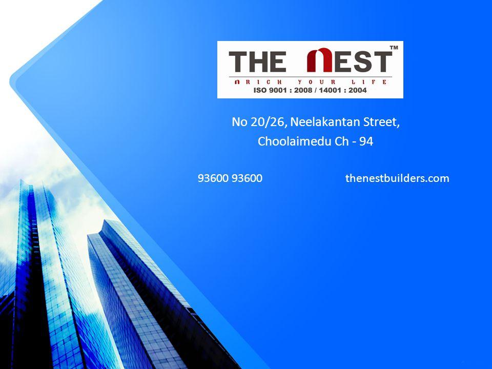 No 20/26, Neelakantan Street, Choolaimedu Ch - 94 93600 93600 thenestbuilders.com