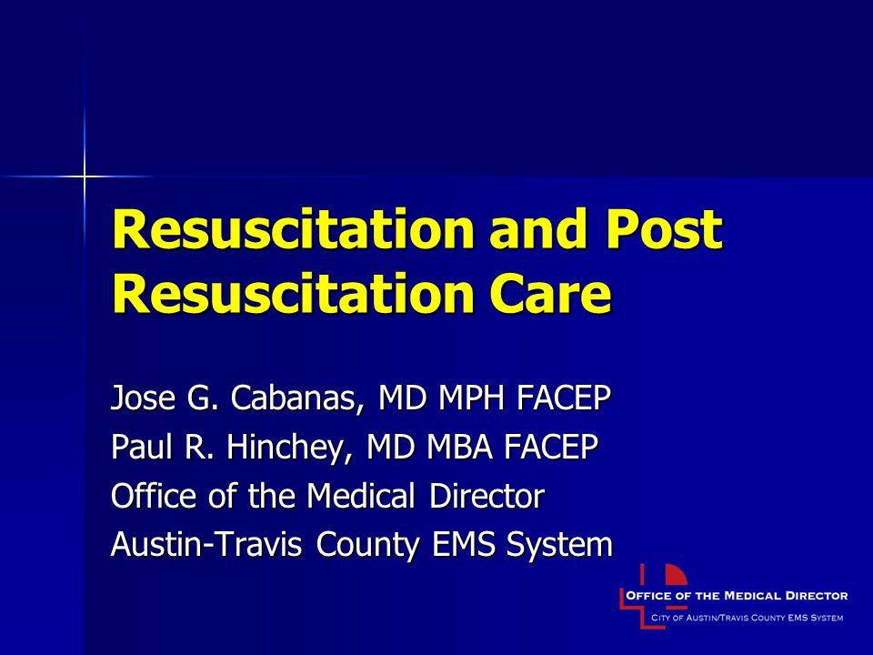 Resuscitation and Post Resuscitation Care Jose G.Cabanas, MD MPH FACEP Paul R.