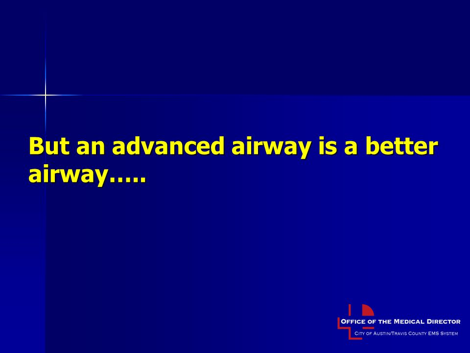 But an advanced airway is a better airway…..