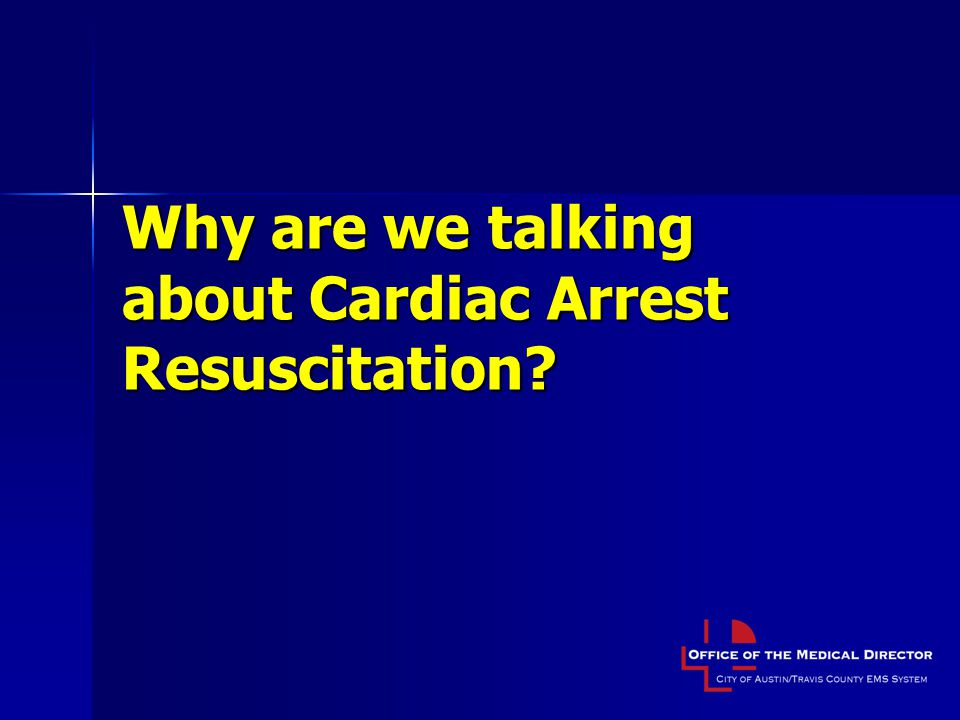 Why are we talking about Cardiac Arrest Resuscitation?
