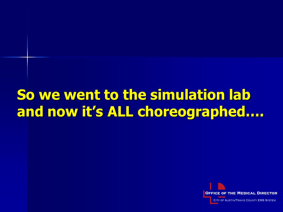 So we went to the simulation lab and now it's ALL choreographed….
