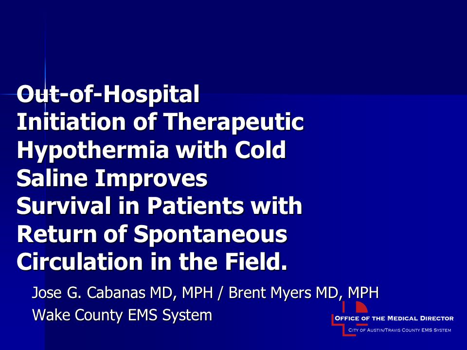 Out-of-Hospital Initiation of Therapeutic Hypothermia with Cold Saline Improves Survival in Patients with Return of Spontaneous Circulation in the Field.