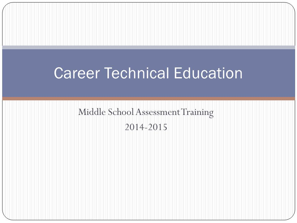 Middle School Assessment Training 2014-2015 Career Technical Education
