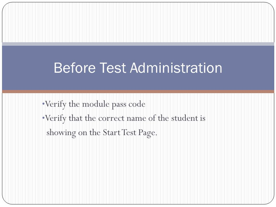 Verify the module pass code Verify that the correct name of the student is showing on the Start Test Page.