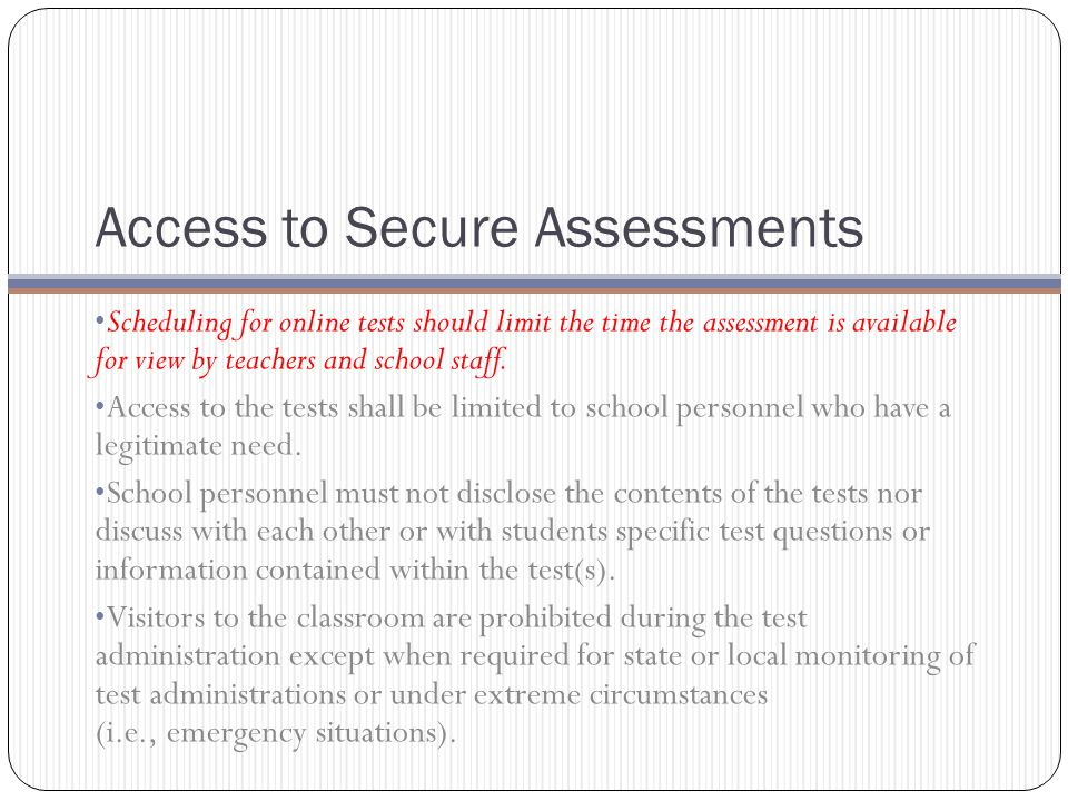 Access to Secure Assessments Scheduling for online tests should limit the time the assessment is available for view by teachers and school staff.