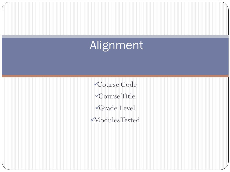 Course Code Course Title Grade Level Modules Tested Alignment