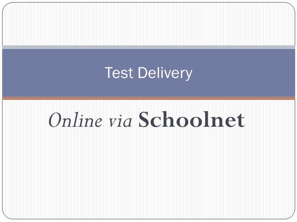 Online via Schoolnet Test Delivery