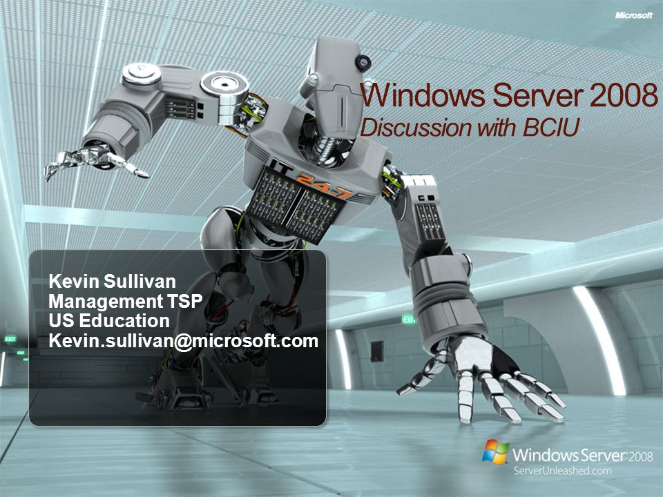 1 Windows Server 2008 Discussion with BCIU Kevin Sullivan Management TSP US Education Kevin.sullivan@microsoft.com