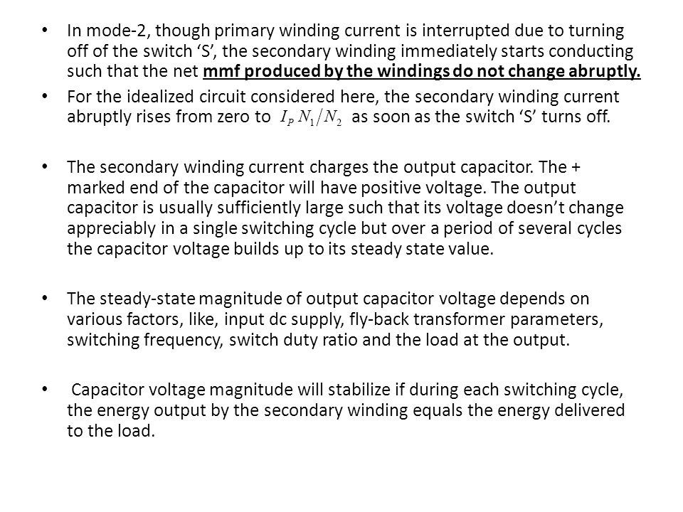 In mode-2, though primary winding current is interrupted due to turning off of the switch 'S', the secondary winding immediately starts conducting suc