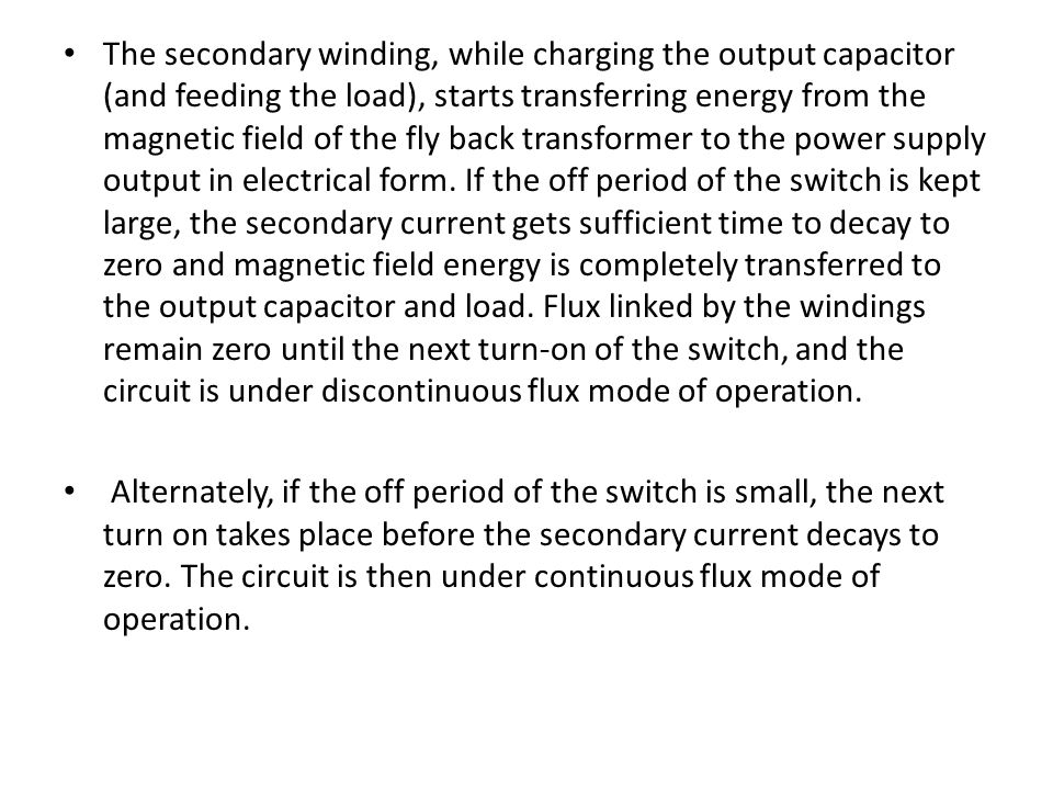 The secondary winding, while charging the output capacitor (and feeding the load), starts transferring energy from the magnetic field of the fly back
