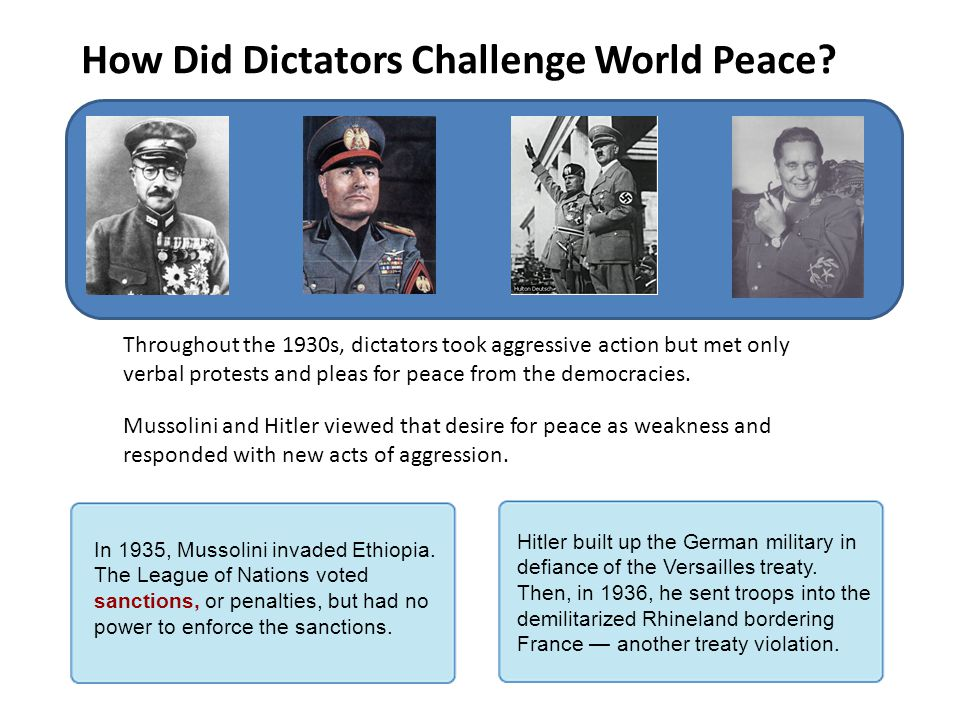How Did Dictators Challenge World Peace? Throughout the 1930s, dictators took aggressive action but met only verbal protests and pleas for peace from