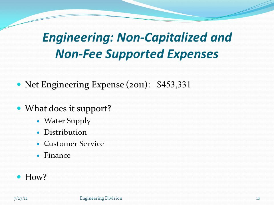 Engineering: Non-Capitalized and Non-Fee Supported Expenses Net Engineering Expense (2011): $453,331 What does it support? Water Supply Distribution C