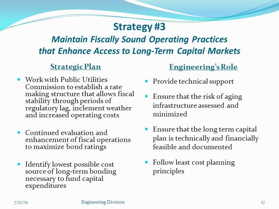 Strategy #3 Maintain Fiscally Sound Operating Practices that Enhance Access to Long-Term Capital Markets Strategic Plan Engineering's Role Work with P