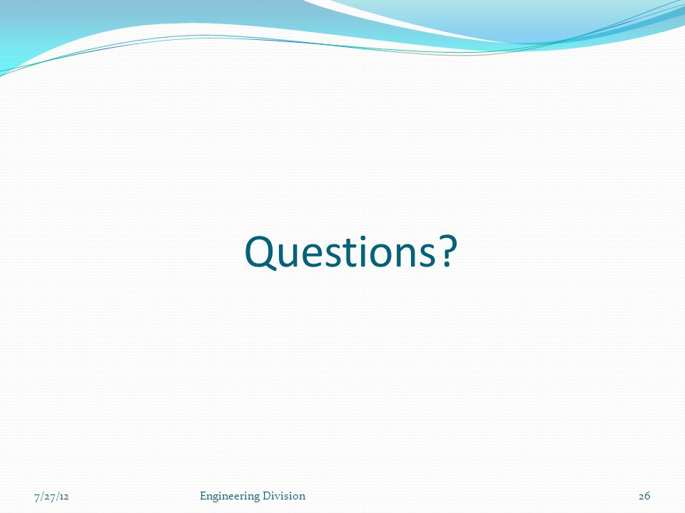 Questions 7/27/12Engineering Division26