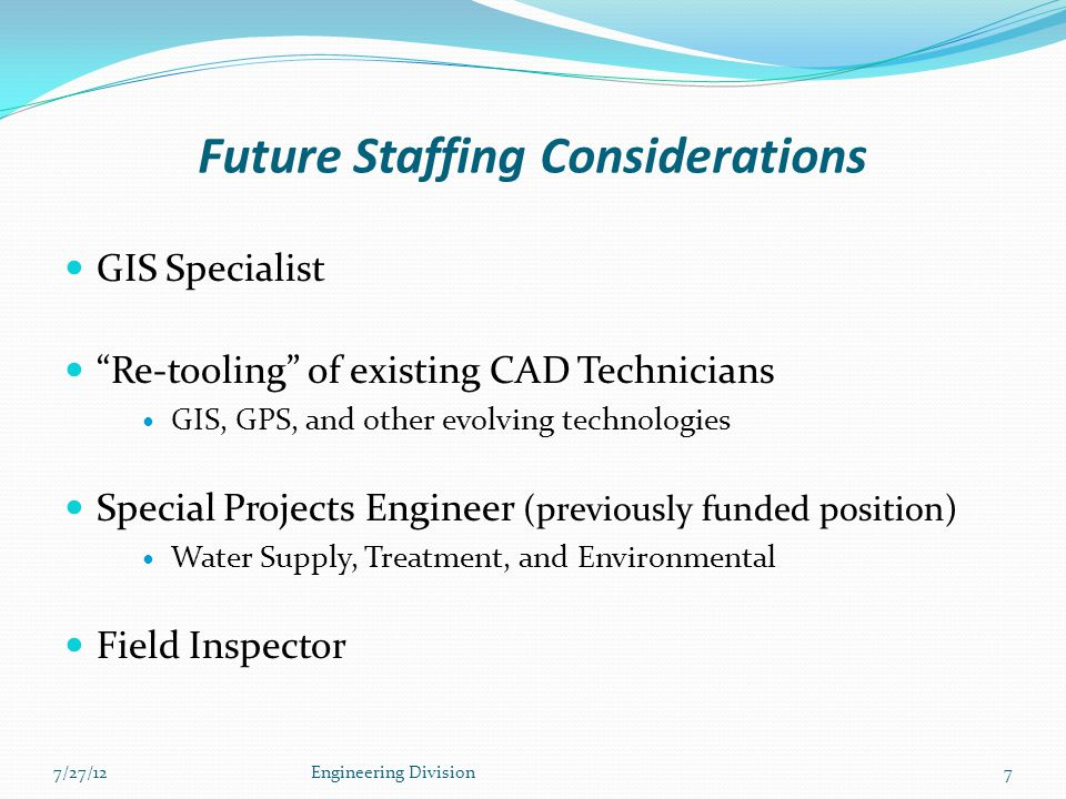 """Future Staffing Considerations GIS Specialist """"Re-tooling"""" of existing CAD Technicians GIS, GPS, and other evolving technologies Special Projects Engi"""