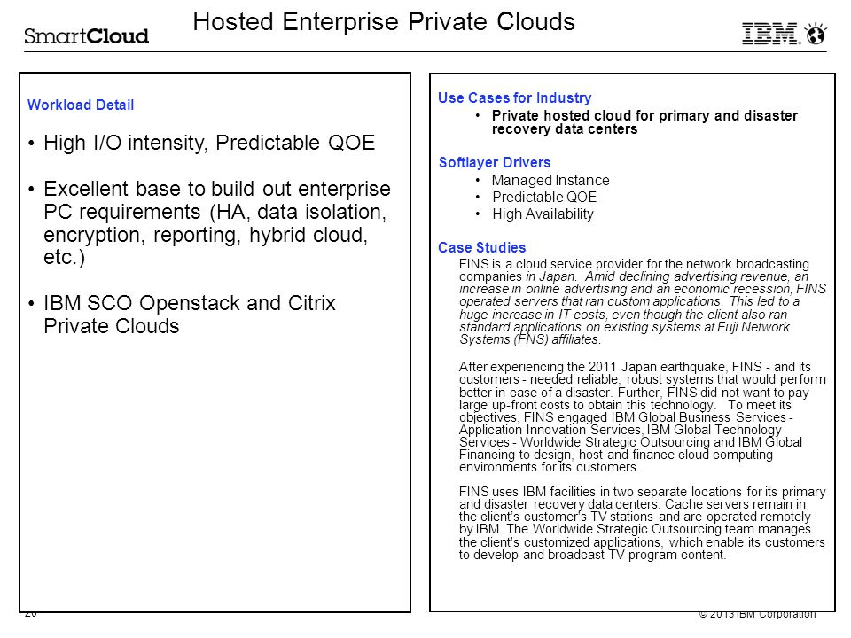 20 © 2013 IBM Corporation Hosted Enterprise Private Clouds Use Cases for Industry Private hosted cloud for primary and disaster recovery data centers