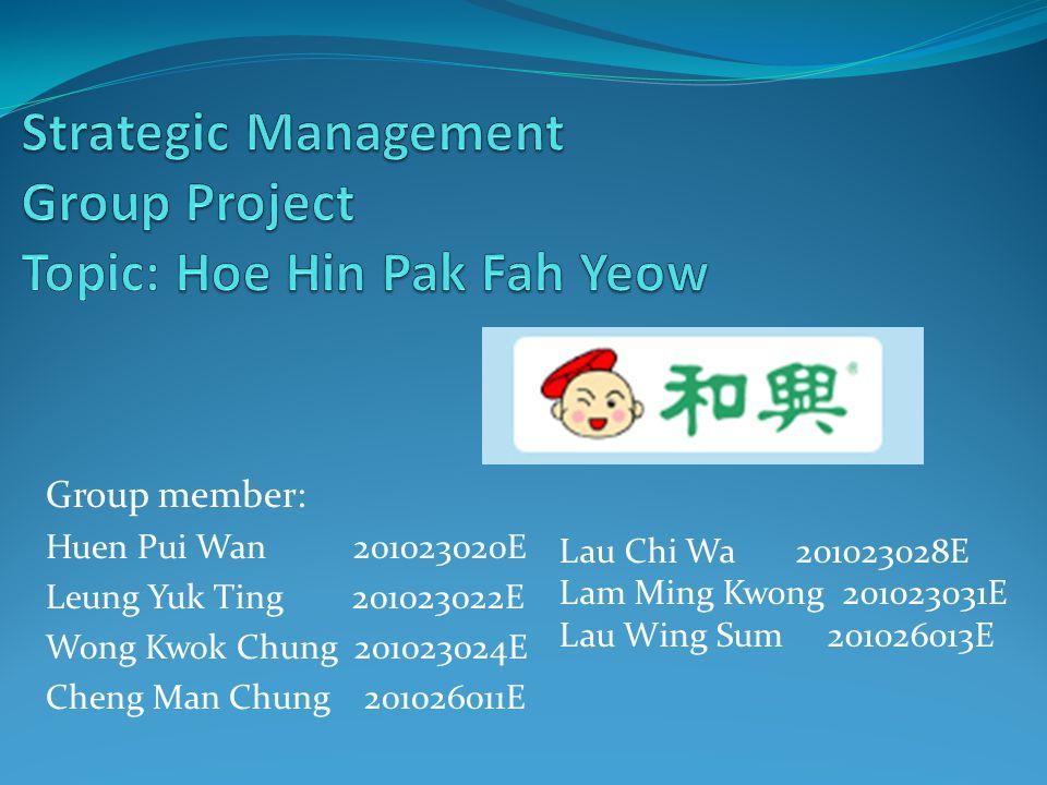Group member: Huen Pui Wan 201023020E Leung Yuk Ting 201023022E Wong Kwok Chung 201023024E Cheng Man Chung 201026011E Lau Chi Wa 201023028E Lam Ming Kwong 201023031E Lau Wing Sum 201026013E