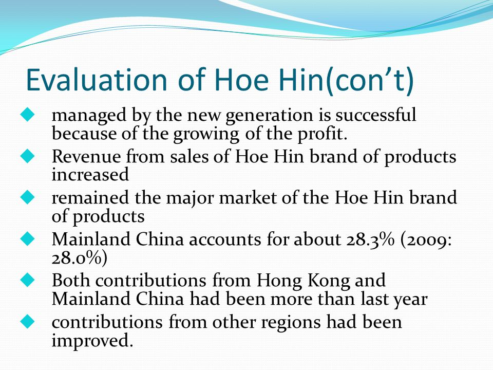 Evaluation of Hoe Hin(con't)  managed by the new generation is successful because of the growing of the profit.
