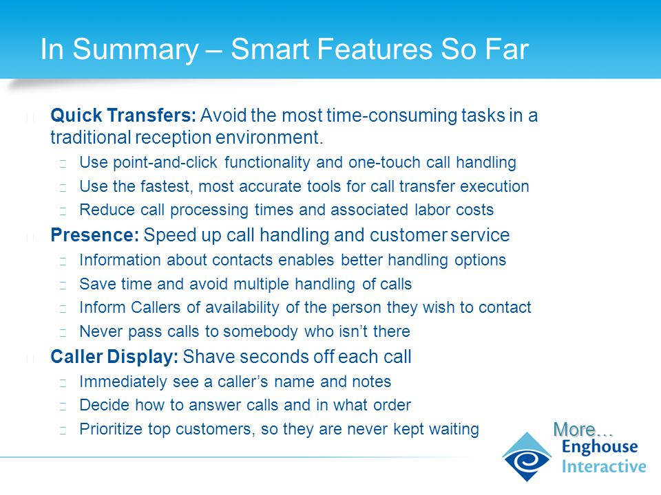 In Summary – Smart Features So Far ◆ Quick Transfers: Avoid the most time-consuming tasks in a traditional reception environment.
