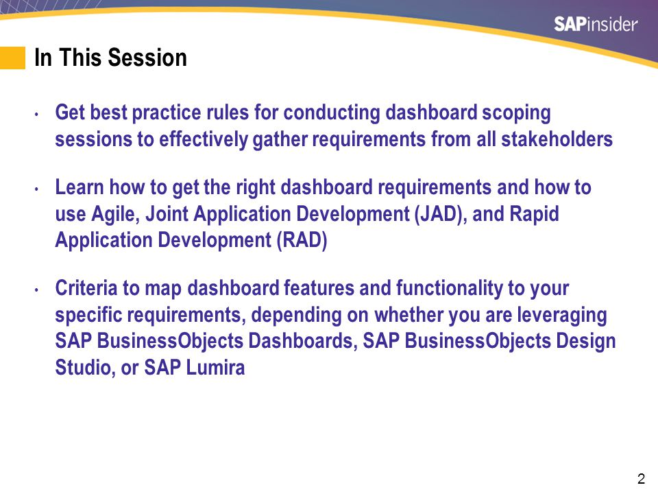 2 In This Session Get best practice rules for conducting dashboard scoping sessions to effectively gather requirements from all stakeholders Learn how